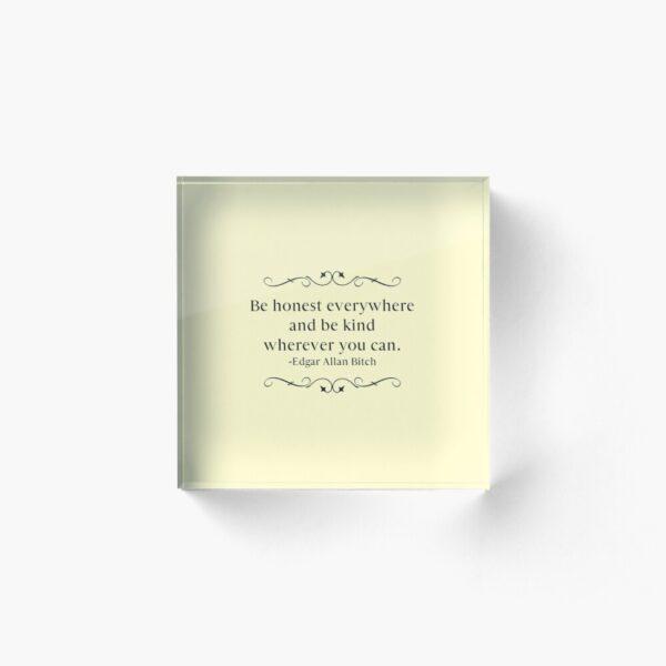 Be Honest Everywhere - Sweary Version Acrylic Block